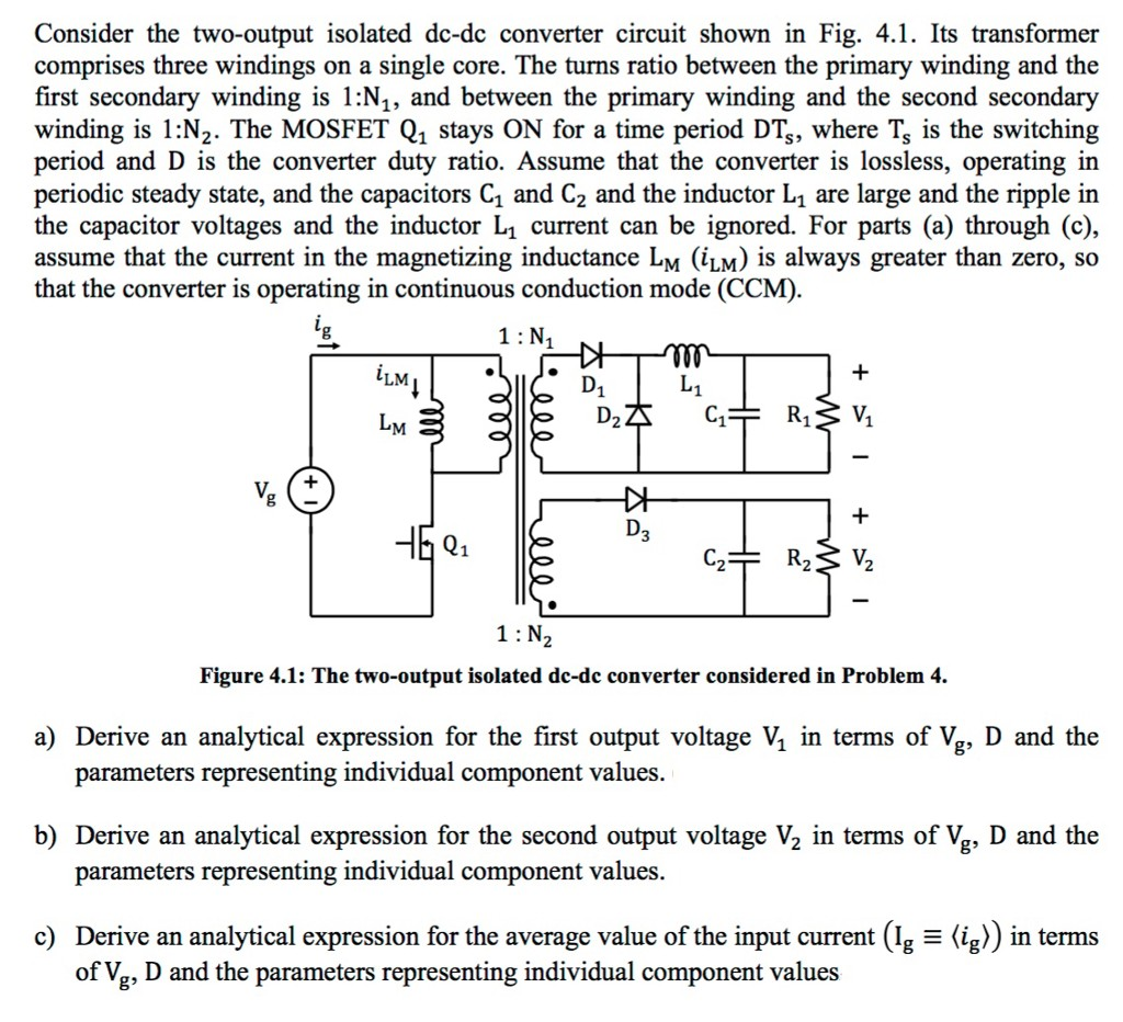 Consider the two output isolated dc dc converter circuit shown in Fig 4 1